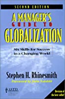 A Manager's Guide to Globalization: Six Skills for Success in a Changing World