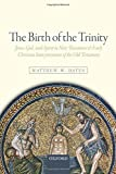 The Birth of the Trinity: Jesus, God, and Spirit in New Testament and Early Christian Interpretations of the...