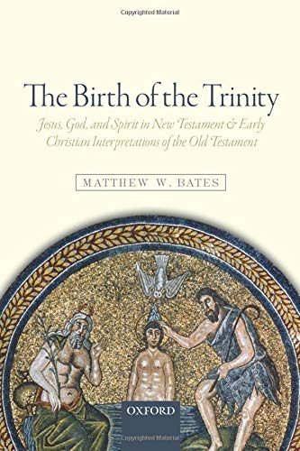 The Birth of the Trinity: Jesus, God, and Spirit in New Testament and Early Christian Interpretations of the Old Testame