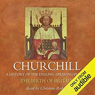 The Birth of Britain     A History of the English Speaking Peoples, Volume I              By:                                                                                                                                 Sir Winston Churchill                               Narrated by:                                                                                                                                 Christian Rodska                      Length: 17 hrs and 3 mins     118 ratings     Overall 4.4
