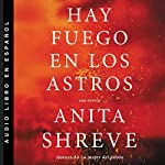 Hay fuego en los astros [The Stars Are Fire]     Una novela [A Novel]              By:                                                                                                                                 Anita Shreve                               Narrated by:                                                                                                                                 Susana García                      Length: 7 hrs and 39 mins     Not rated yet     Overall 0.0