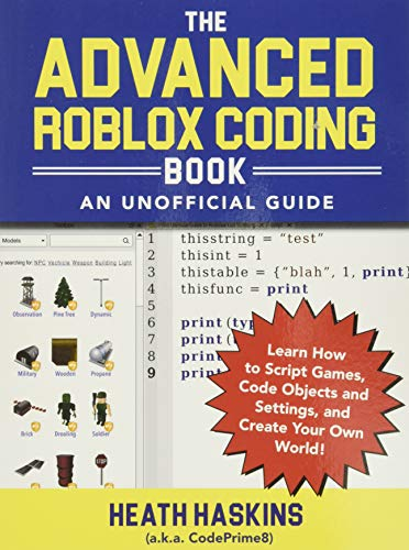 The Advanced Roblox Coding Book: An Unofficial Guide: Learn How to Script...