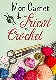 Mon carnet de Tricot et Crochet: Cahier de tricot et crochet   Journal de bord à compléter pour...