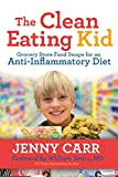 The Clean-Eating Kid: Grocery Store Food Swaps for an Anti-Inflammatory Diet