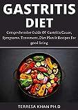 GASTRITIS DIET: Comprehensive Guide Of  Gastritis Cause, Symptoms, Treatment, Diet Plan & Recipes For good living