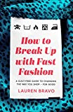How To Break Up With Fast Fashion: A guilt-free guide to changing the way you shop – for good (English Edition)