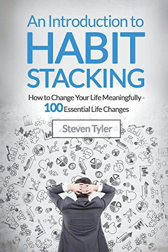 An Introduction to Habit Stacking: How to Change Your Life Meaningfully - 100 Es