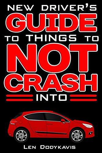 New Driver's Guide to Things to NOT Crash Into: A Funny Gag Driving Education Book for New and Bad...