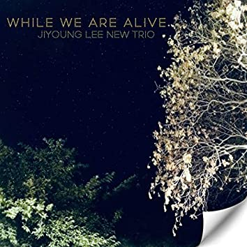 While we are alive