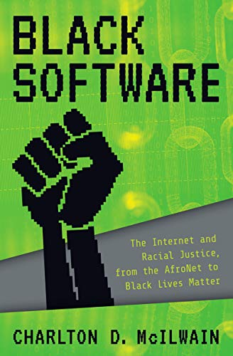 Black Software: The Internet & Racial Justice, from the AfroNet to Black Lives Matter (English Edition)