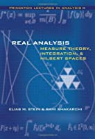 Real Analysis: Measure Theory, Integration, And Hilbert Spaces (Princeton Lectures in Analysis)