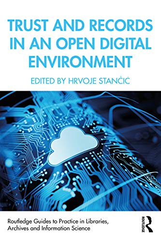 Trust and Records in an Open Digital Environment (Routledge Guides to Practice in Libraries, Archives and Information Science) (English Edition)