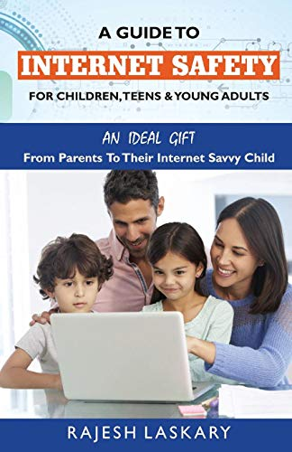 A Guide to Internet Safety for Children, Teens & Young Adults: An Ideal Gift From Parents To Their Internet Savy Child