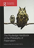 The Routledge Handbook of the Philosophy of Paternalism (Routledge Handbooks in Applied Ethics)
