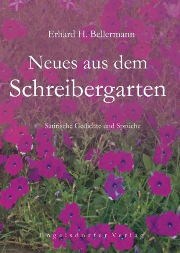 Neues aus dem Schreibergarten: Satirische Gedichte und Sprüche