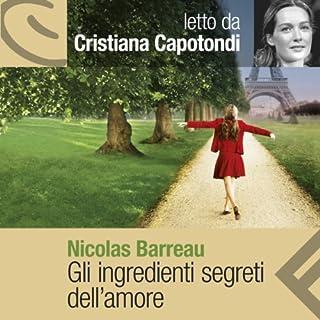 Gli ingredienti segreti dell'amore                   Di:                                                                                                                                 Nicolas Barreau                               Letto da:                                                                                                                                 Cristiana Capotondi                      Durata:  7 ore e 16 min     67 recensioni     Totali 4,2