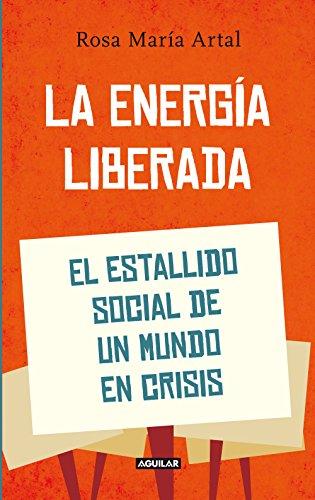 La energía liberada: El estallido social de un mundo en crisis ...