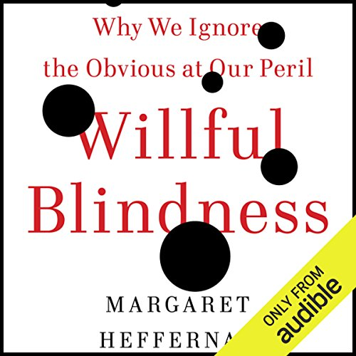 Willful Blindness     Why We Ignore the Obvious at Our Peril              By:                                                                                                                                 Margaret Heffernan                               Narrated by:                                                                                                                                 Margaret Heffernan                      Length: 11 hrs and 2 mins     252 ratings     Overall 4.3