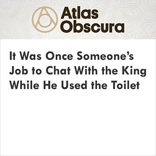 It Was Once Someone's Job to Chat With the King While He Used the Toilet audiobook cover art