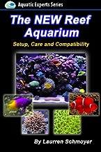 The New Reef Aquarium: Setup, Care and Compatibility (+ Free Bonus Material) (Aquatic Experts)