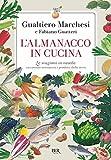 L'almanacco in cucina. Le stagioni in tavola raccontate attraverso i prodotti della terra ...