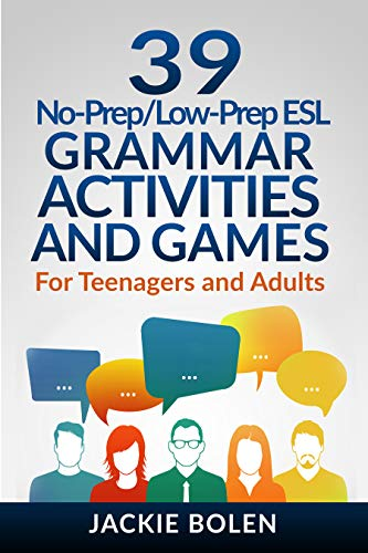39 No-Prep/Low-Prep ESL Grammar Activities and Games: For English Teachers of Teenagers and Adults Who Want to Have Better TEFL Grammar Classes (Teaching ESL Grammar and Vocabulary) (English Edition)