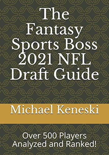 The Fantasy Sports Boss 2021 NFL Draft Guide: Over 500 Players Analyzed and Ranked!