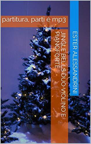 Jingle bells duo Violino e Pianoforte: partitura, parti e mp3 (Italian Edition)