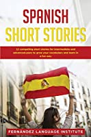 Spanish Short Stories: 12 Compelling Short Stories for Intermediate and Advanced Users to Grow your Vocabulary and Learn in a Fun Way