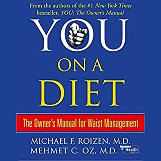 You     On a Diet: The Owner's Manual for Waist Management              By:                                                                                                                                 Michael F. Roizen M.D.,                                                                                        Mehmet C. Oz M.D.                               Narrated by:                                                                                                                                 Michael F. Roizen,                                                                                        Mehmet C. Oz                      Length: 4 hrs and 33 mins     425 ratings     Overall 3.7