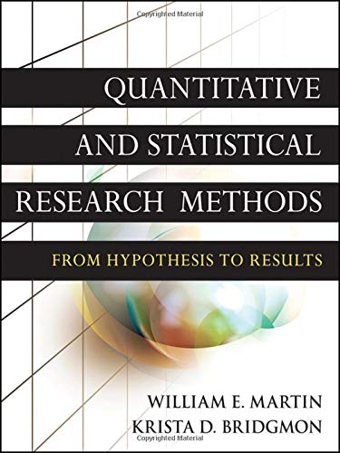 Quantitative and Statistical Research Methods: From Hypothesis to Results (Research Methods for the Social Sciences, Band 42)
