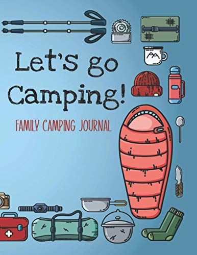 Let's Go Camping: Family Camping Journal - Best Log Book To Record Important Trip Information At Each Campsites - Campers Gift - Prompt Notebook To ... Graphics To Make You Smile - 8.5'x11' Logbook