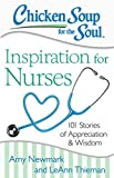 Chicken Soup for the Soul: Inspiration for Nurses: 101 Stories of Appreciation and Wisdom (English Edition)