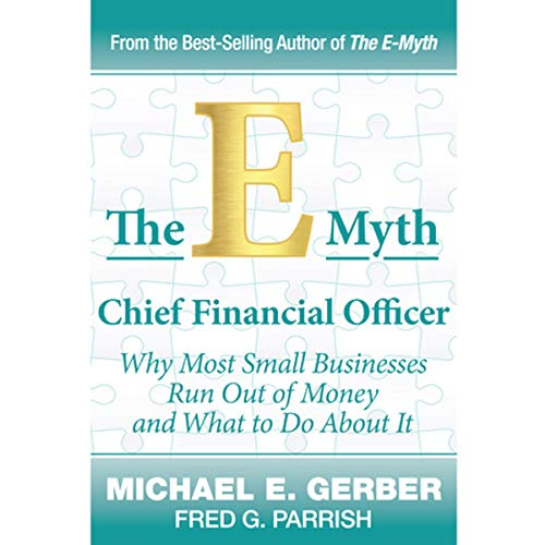 The E-Myth Chief Financial Officer     Why Most Small Businesses Run Out of Money and What to Do About It              De :                                                                                                                                 Michael E. Gerber,                                                                                        Fred Parrish                               Lu par :                                                                                                                                 Michael E. Gerber,                                                                                        Fred Parrish                      Durée : 6 h et 57 min     Pas de notations     Global 0,0