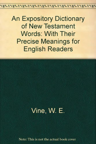 An Expository Dictionary of New Testament Words (English and Greek Edition) by W. E. Vine (1985-05-02)