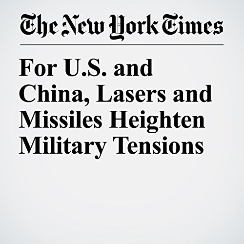 For U.S. and China, Lasers and Missiles Heighten Military Tensions audiobook cover art