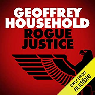 Rogue Justice                   By:                                                                                                                                 Geoffrey Household                               Narrated by:                                                                                                                                 Robin Browne                      Length: 7 hrs and 12 mins     20 ratings     Overall 4.3