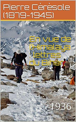 En vue de l'Himalaya : lettres du Bihar, : 1936 (French Edition)