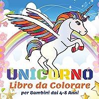 Unicorno Libro da Colorare per Bambini dai 4-8 Anni: 50 Bellissimi Unicorni, Libri da Colorare per Bambini Ragazze Regalo Libro da Colorare per Bambini