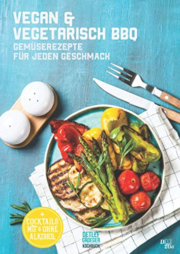 Vegan & Vegetarisch BBQ: Gemüserezepte für jeden Geschmack (Grillbuch, Band 1)