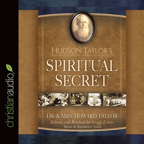 Hudson Taylor's Spiritual Secret                   Written by:                                                                                                                                 Howard Taylor,                                                                                        Gregg Lewis                               Narrated by:                                                                                                                                 Raymond Todd                      Length: 7 hrs and 16 mins     5 ratings     Overall 5.0