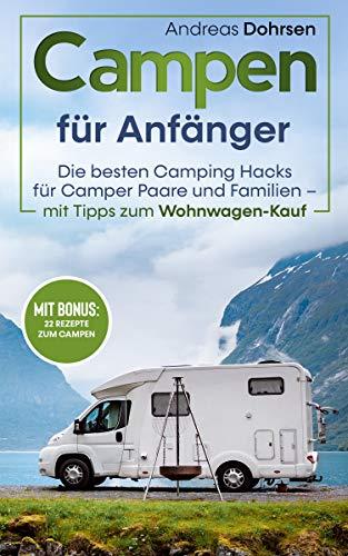 Campen für Anfänger: Die besten Camping Hacks für Camper Paare und Familien – Mit Tipps zum Wohnwagen-Kauf