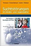 Suchtstörungen im Kindes- und Jugendalter: Das Handbuch: Grundlagen und Praxis - Rainer Thomasius