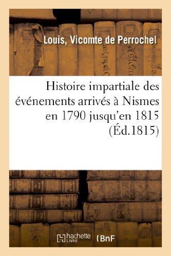 Histoire impartiale des événements arrivés à Nismes en 1790 jusqu'en 1815, ou Réponse à l'article: inséré dans le journal 'l'Aristarque français'