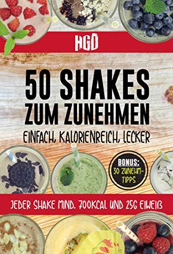 50 Shakes zum Zunehmen: einfach, kalorienreich, lecker, jeder Shake mind. 700Kcal und 25g Eiweiß, Bonus: 30 Zunehm-Tipps