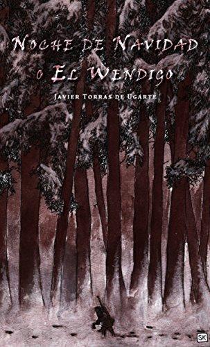 Portada del libro Noche de Navidad o El Wendigo de Javier Torras de Ugarte