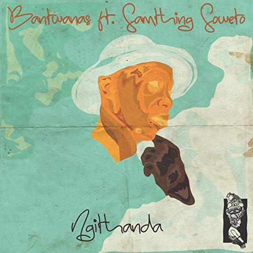 Bantwanas feat. Samthing Soweto