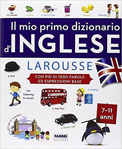 Il mio primo dizionario d'inglese Larousse. Ediz. illustrata