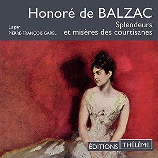 Splendeurs et misères des courtisanes                   De :                                                                                                                                 Honoré de Balzac                               Lu par :                                                                                                                                 Pierre-François Garel                      Durée : 20 h     4 notations     Global 4,0