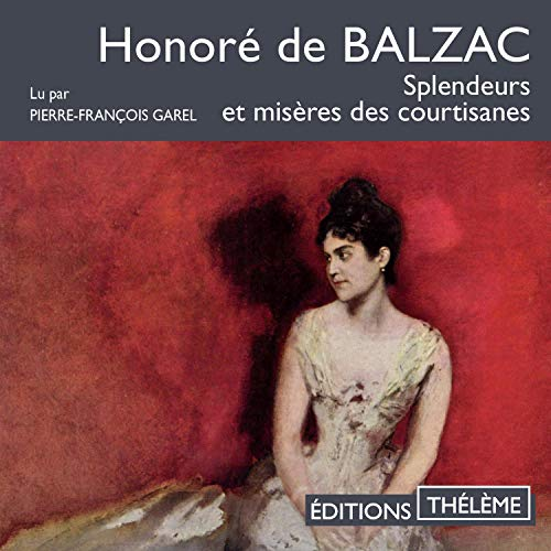 Splendeurs et misères des courtisanes                   By:                                                                                                                                 Honoré de Balzac                               Narrated by:                                                                                                                                 Pierre-François Garel                      Length: 20 hrs     1 rating     Overall 5.0